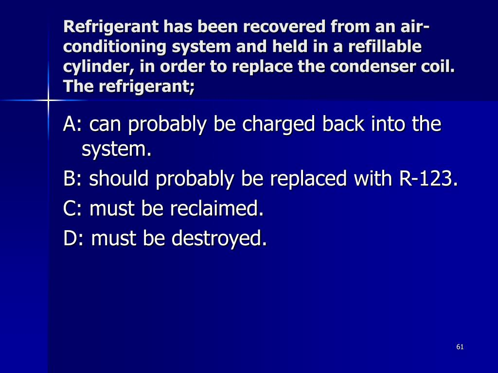 Refrigerant has been recovered from an air-conditioning system and held in a refillable cylinder, in order to replace the condenser coil. The refrigerant;