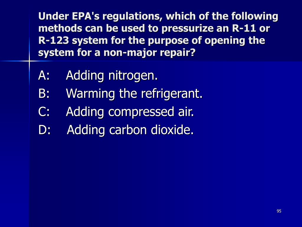 Under EPA's regulations, which of the following methods can be used to pressurize an R-11 or R-123 system for the purpose of opening the system for a non-major repair?