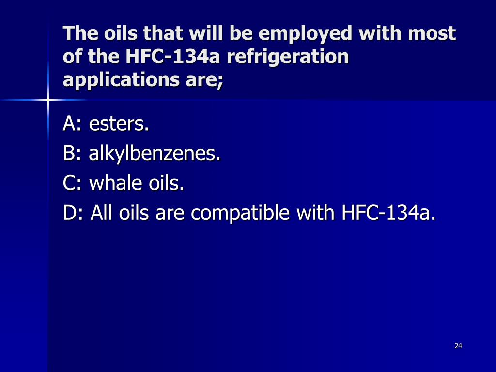 The oils that will be employed with most of the HFC-134a refrigeration applications are;