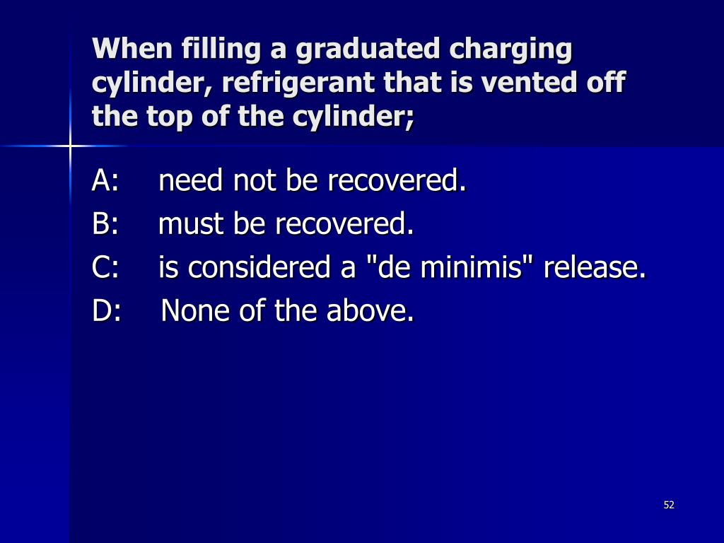 When filling a graduated charging cylinder, refrigerant that is vented off the top of the cylinder;