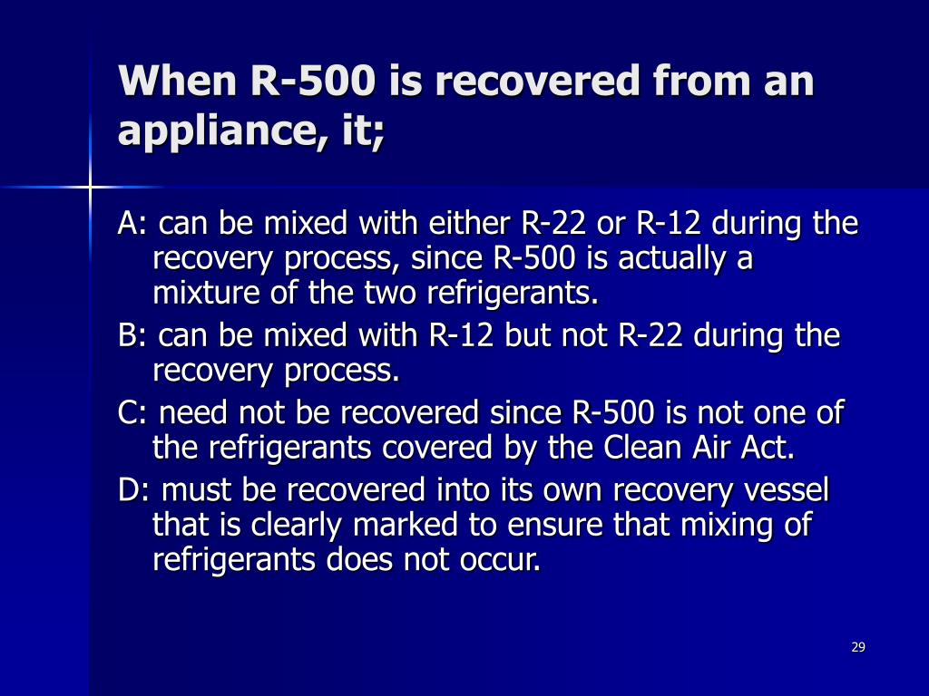 When R-500 is recovered from an appliance, it;