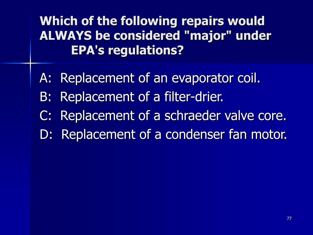 "Which of the following repairs would ALWAYS be considered ""major"" under 	EPA's regulations?"
