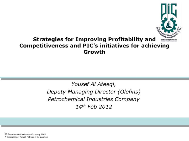 Strategies for Improving Profitability and Competitiveness and PIC's initiatives for achieving Gro...