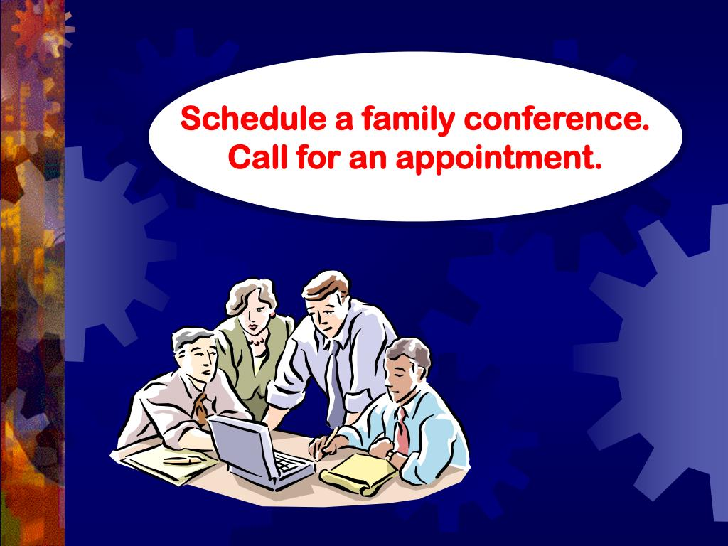 Schedule a family conference.