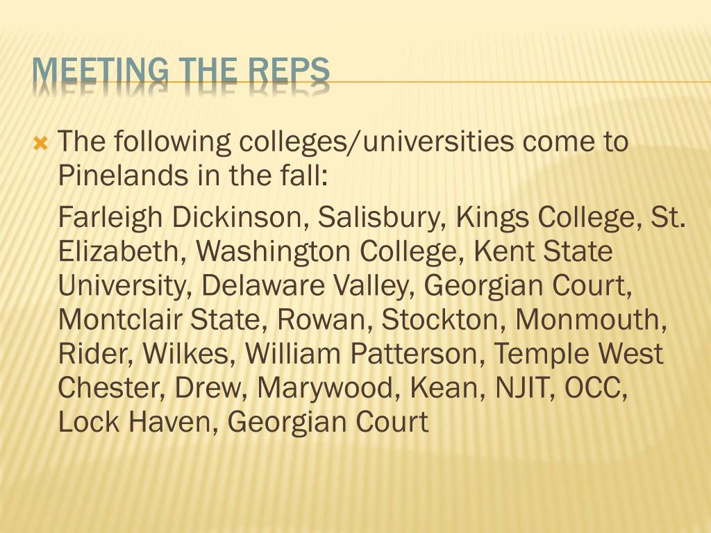 The following colleges/universities come to Pinelands in the fall: