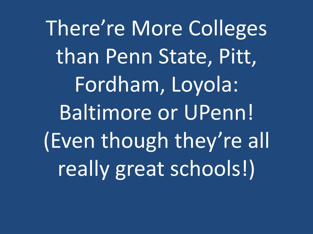 There're More Colleges than Penn State, Pitt, Fordham, Loyola: Baltimore or UPenn!
