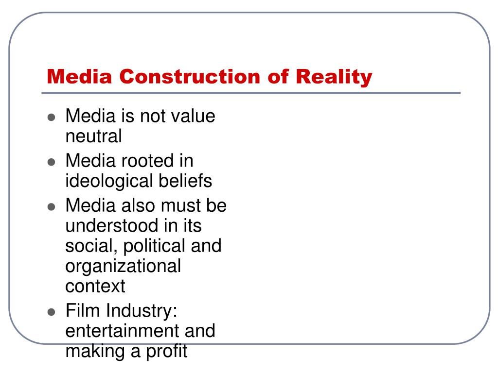 Media Construction of Reality