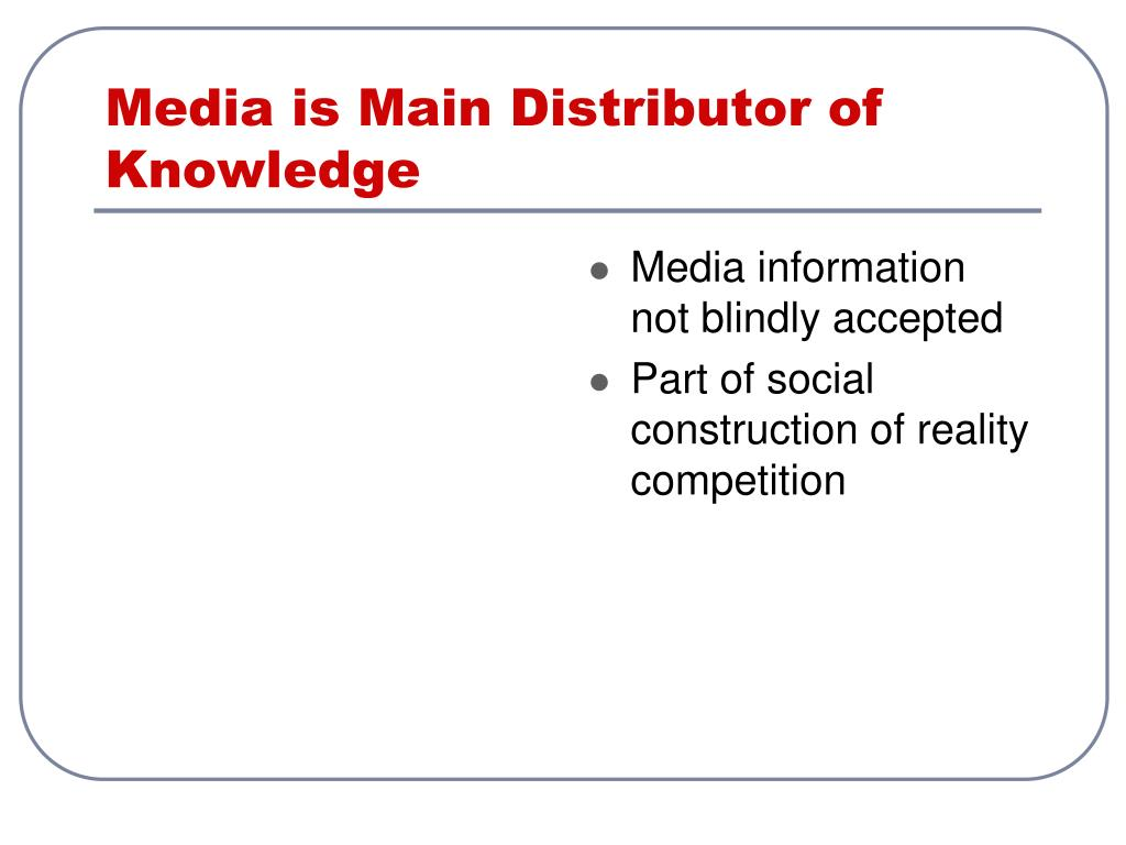Media is Main Distributor of Knowledge