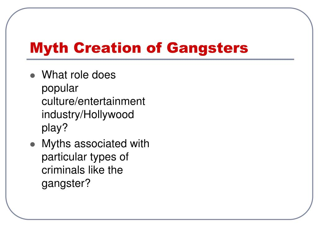Myth Creation of Gangsters