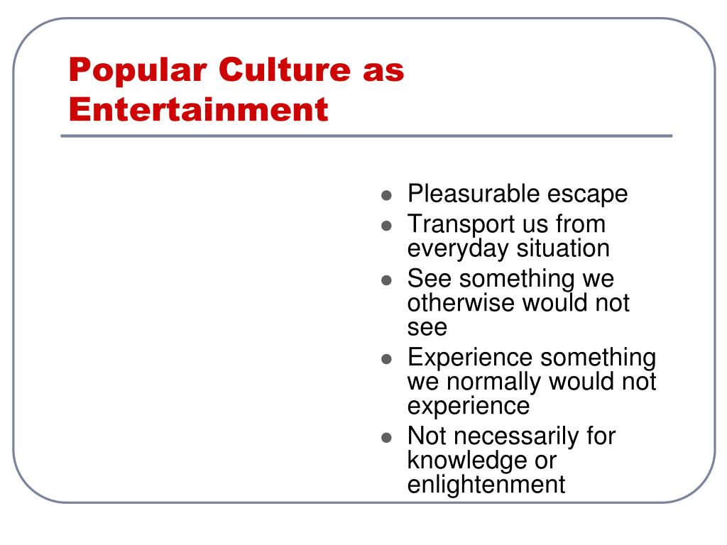 Popular Culture as Entertainment