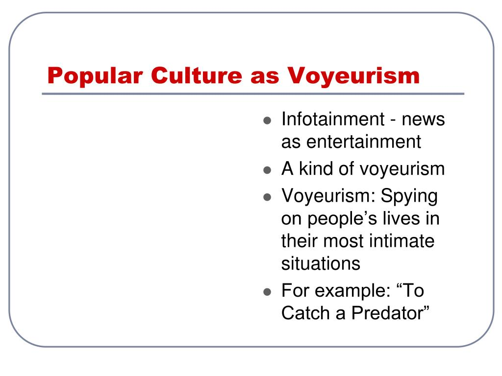 Popular Culture as Voyeurism