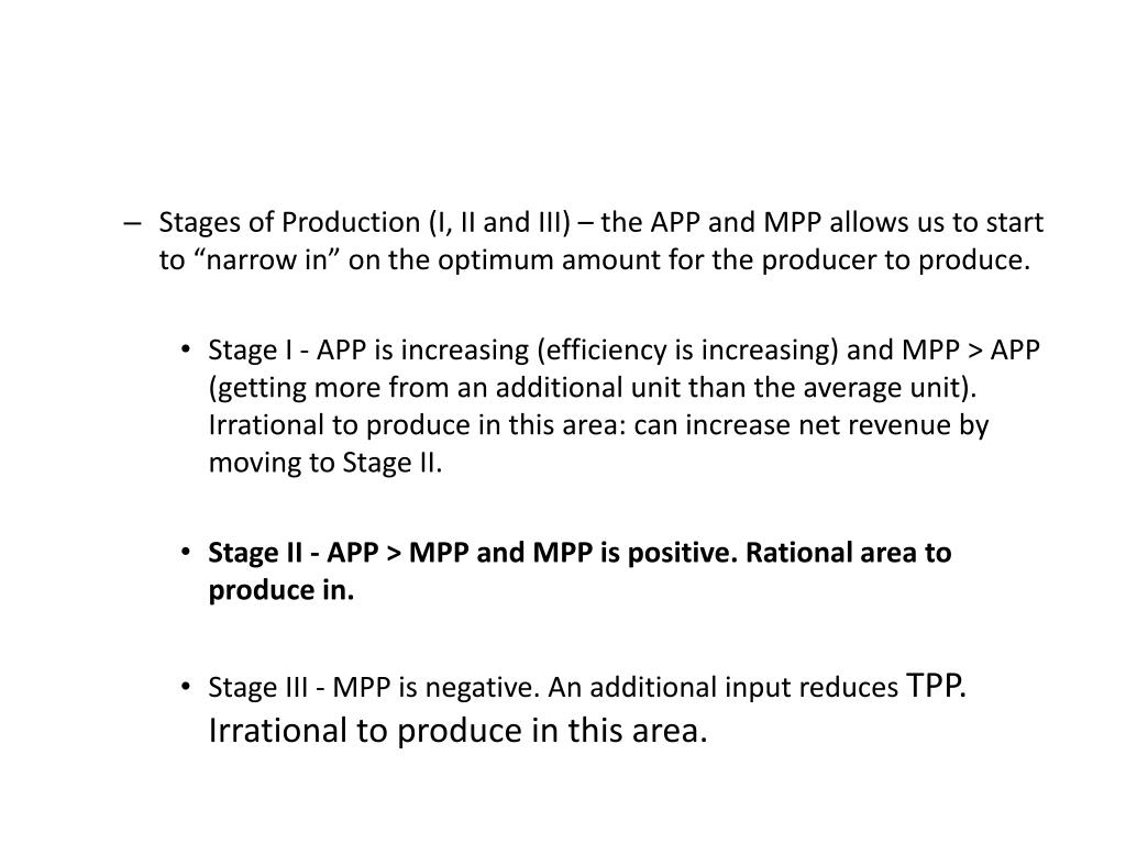 "Stages of Production (I, II and III) – the APP and MPP allows us to start to ""narrow in"" on the optimum amount for the producer to produce."