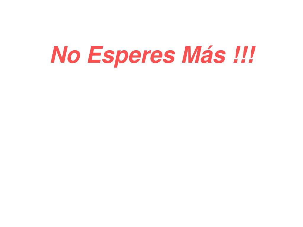 No Esperes Más !!!
