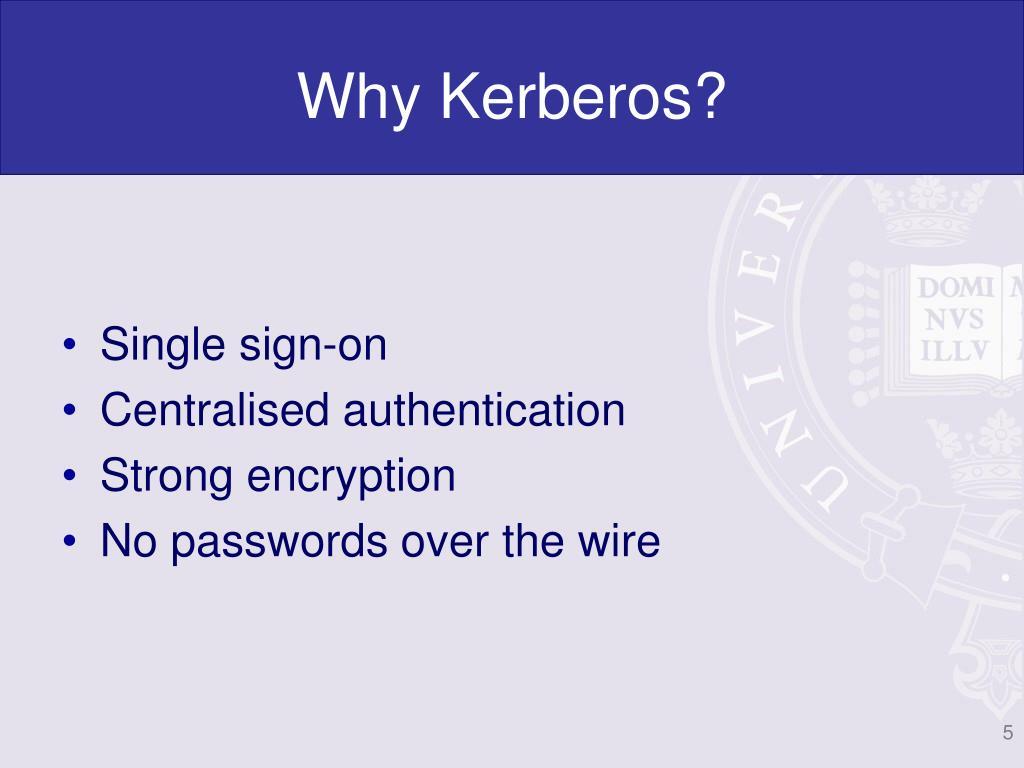 Why Kerberos?