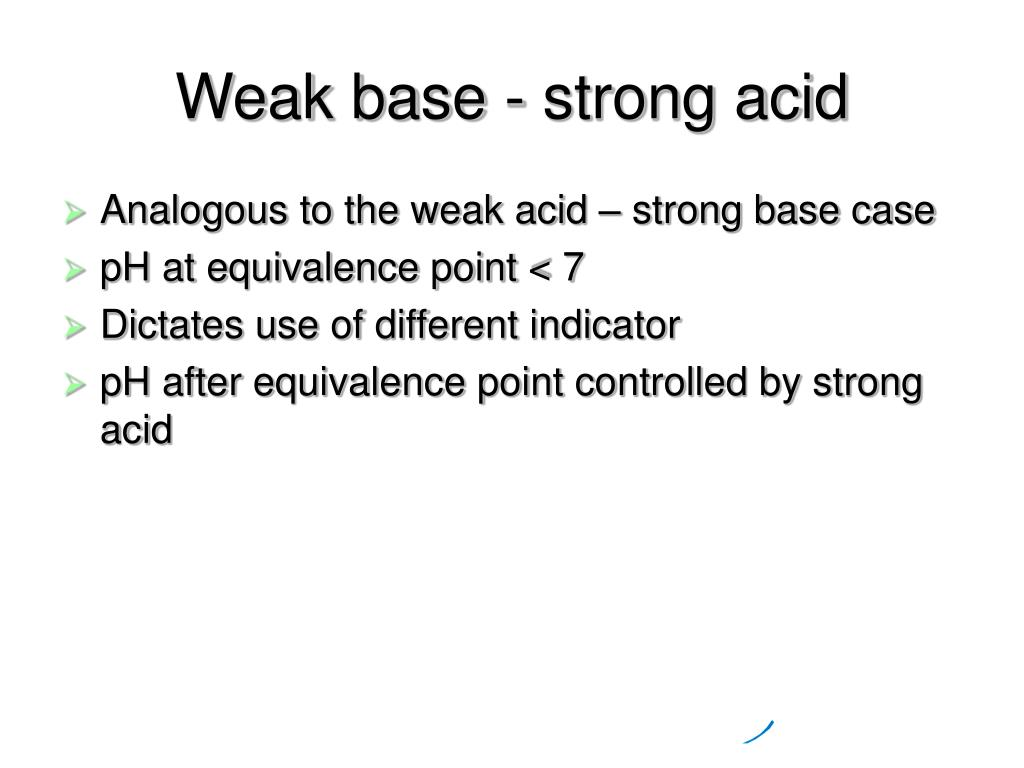 Weak base - strong acid