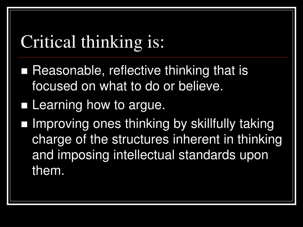 Critical thinking is: