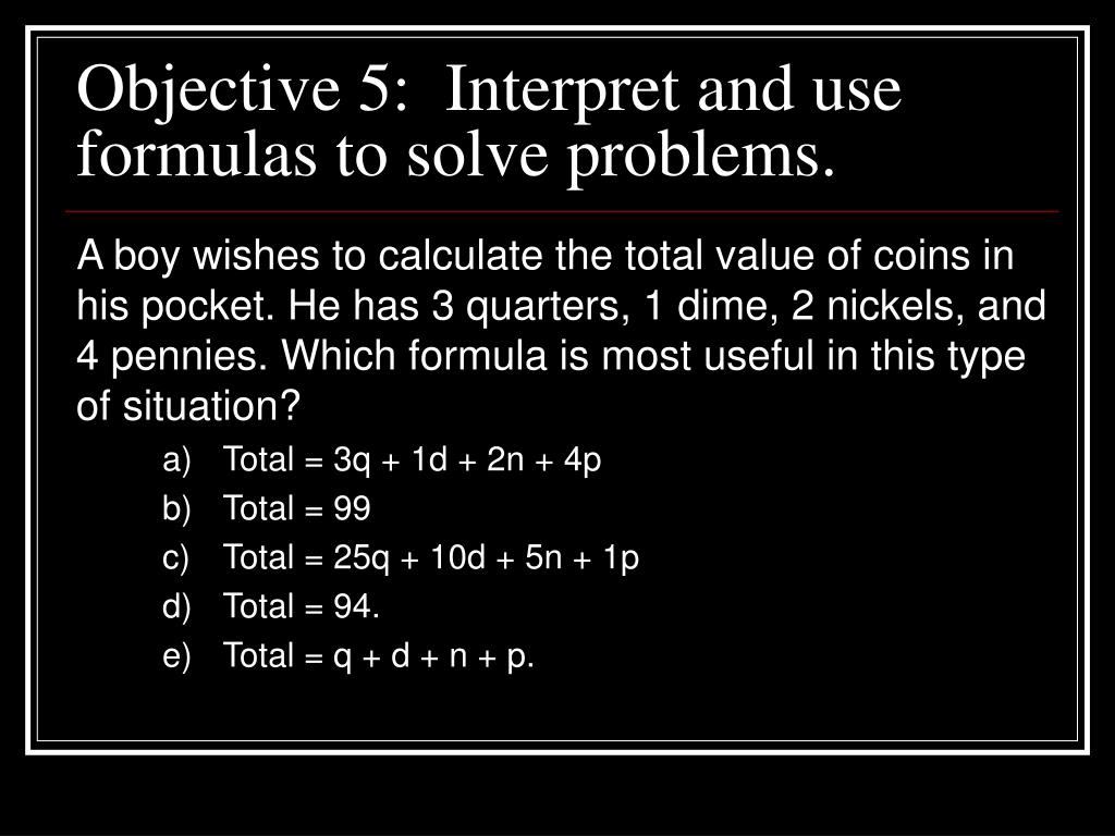 Objective 5:  Interpret and use formulas to solve problems.