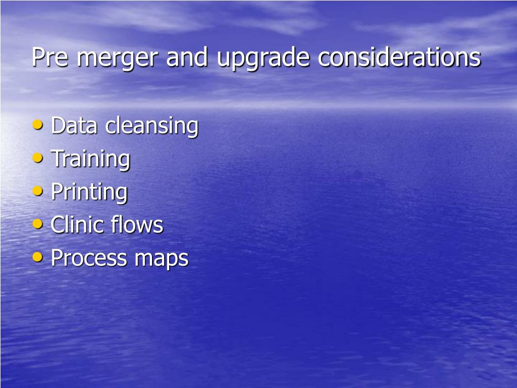 Pre merger and upgrade considerations