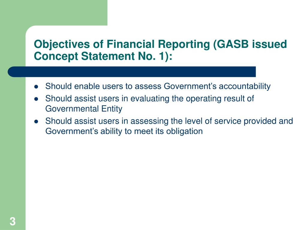 Objectives of Financial Reporting (GASB issued Concept Statement No. 1):