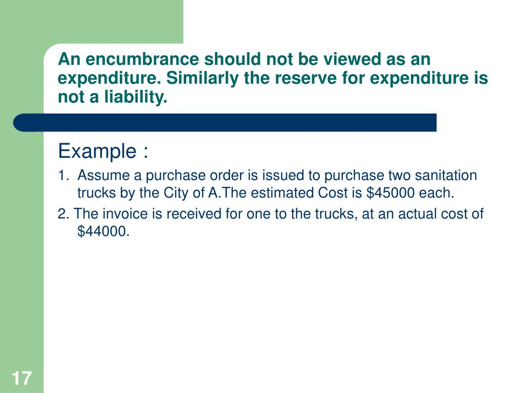 An encumbrance should not be viewed as an expenditure. Similarly the reserve for expenditure is not a liability.