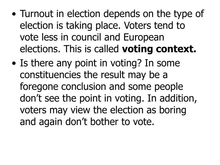Turnout in election depends on the type of election is taking place. Voters tend to vote less in cou...