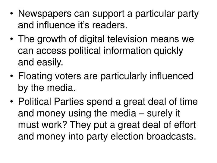 Newspapers can support a particular party and influence it's readers.