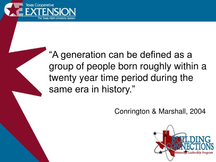 """A generation can be defined as a group of people born roughly within a twenty year time period du..."