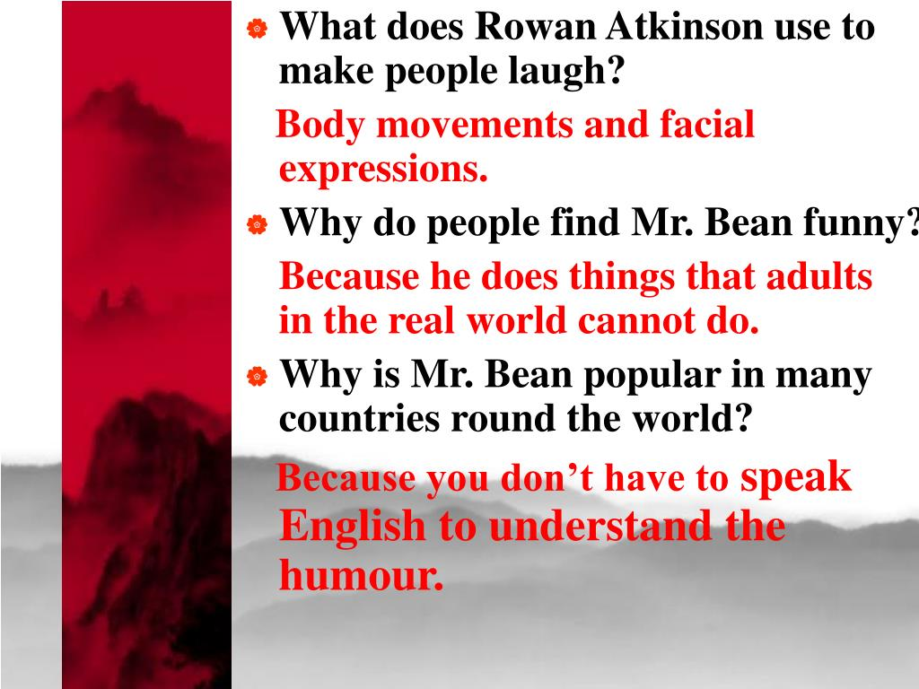 What does Rowan Atkinson use to make people laugh?