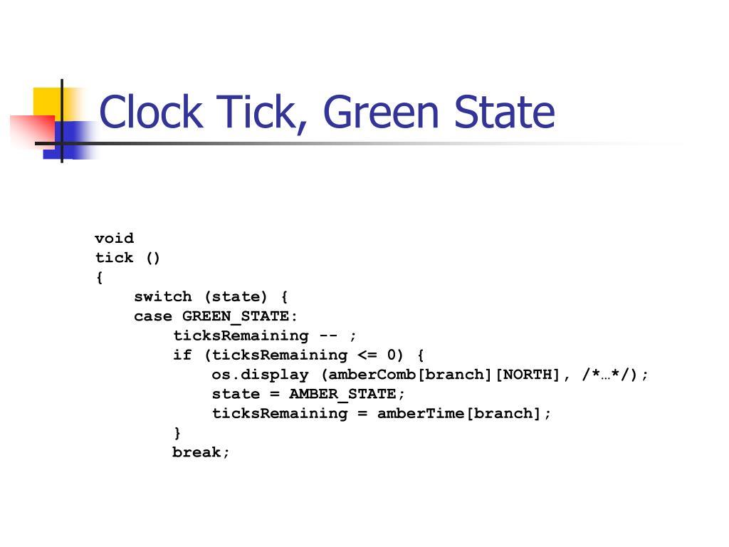 Clock Tick, Green State