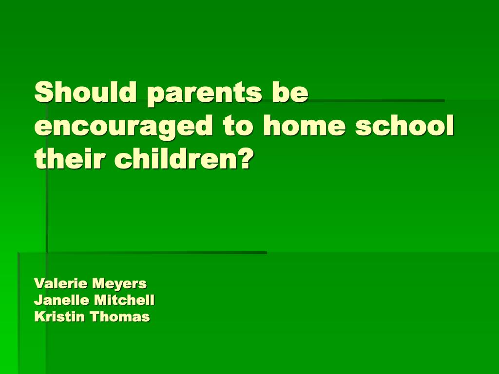 Should parents be encouraged to home school their children?