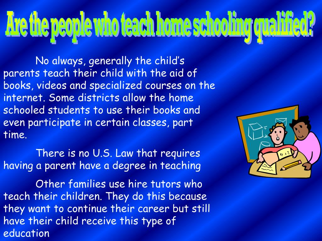 Are the people who teach home schooling qualified?
