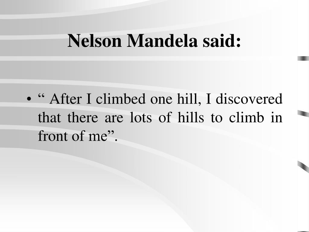 Nelson Mandela said: