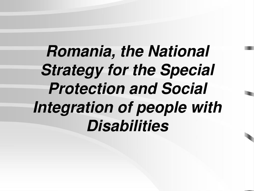 Romania, the National Strategy for the Special Protection and Social Integration of people with Disabilities