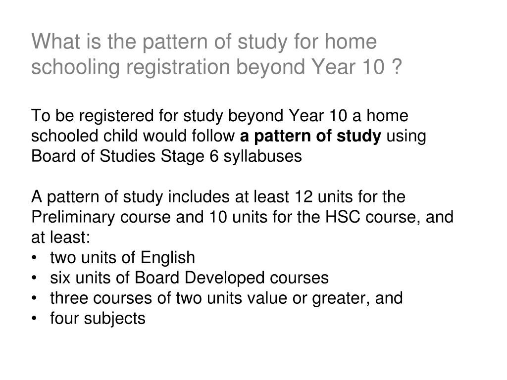 What is the pattern of study for home schooling registration beyond Year 10 ?