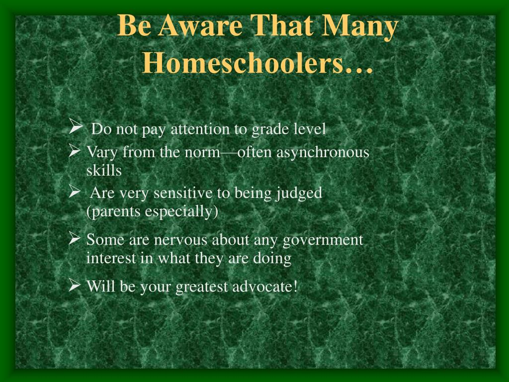 Be Aware That Many Homeschoolers…