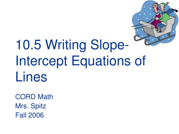 10 5 writing slope intercept equations of lines l.jpg