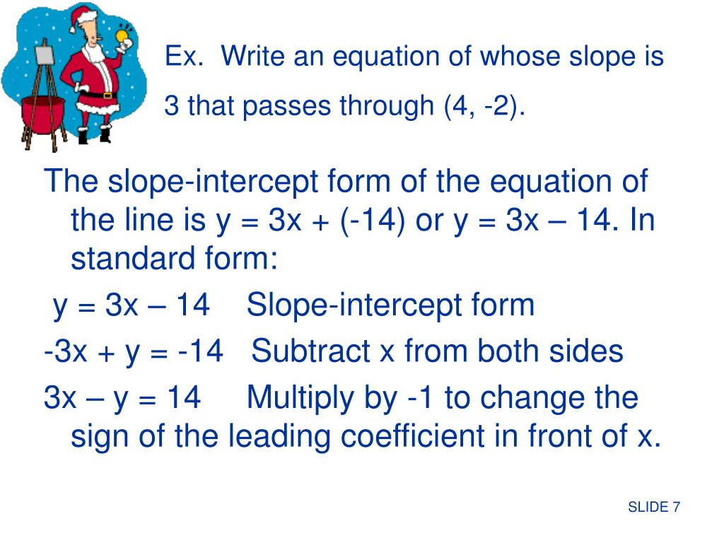 Ex.  Write an equation of whose slope is 3 that passes through (4, -2).
