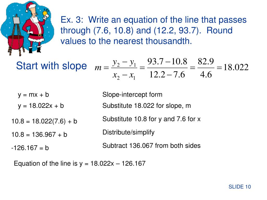 Ex. 3:  Write an equation of the line that passes through (7.6, 10.8) and (12.2, 93.7).  Round values to the nearest thousandth.