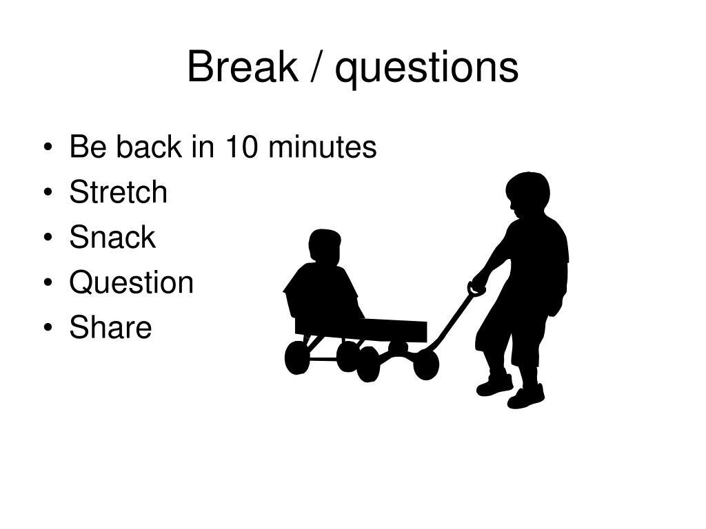 Break / questions
