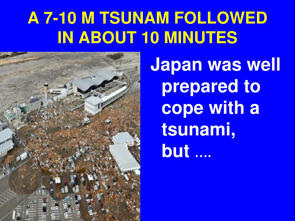 A 7-10 M TSUNAM FOLLOWED IN ABOUT 10 MINUTES