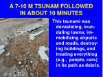 a 7 10 m tsunam followed in about 10 minutes5
