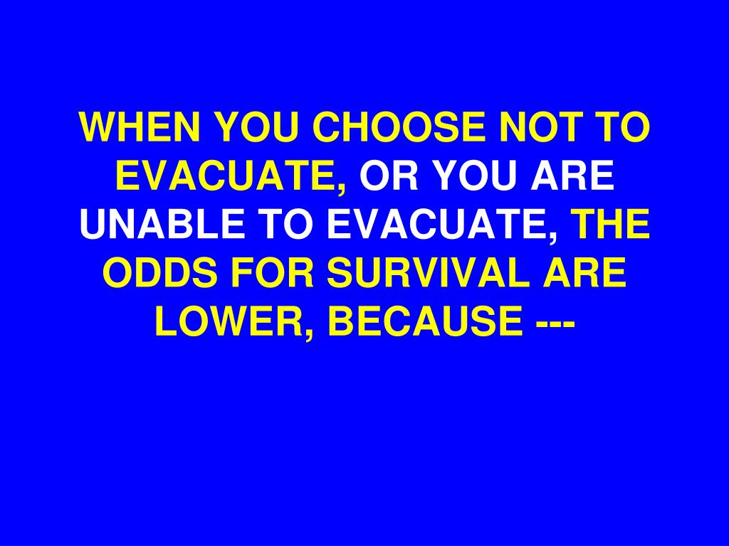 WHEN YOU CHOOSE NOT TO EVACUATE,