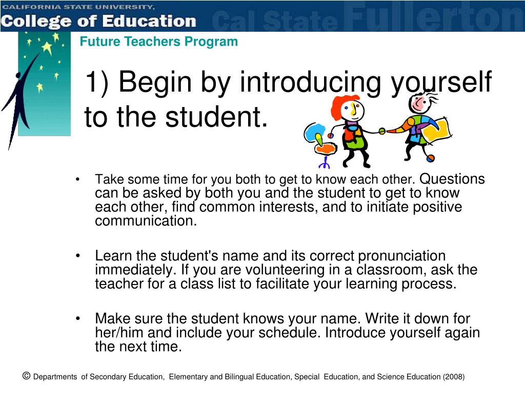 1) Begin by introducing yourself to the student.