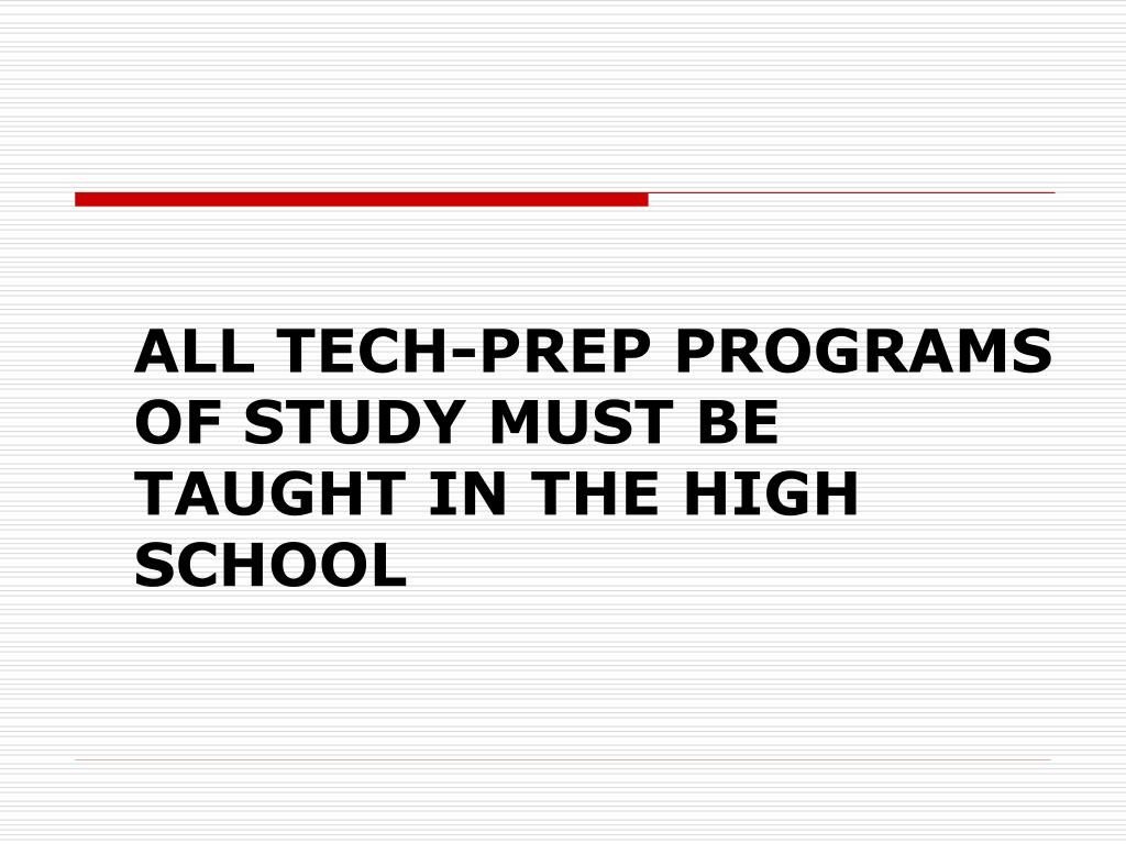 ALL TECH-PREP PROGRAMS OF STUDY MUST BE TAUGHT IN THE HIGH SCHOOL