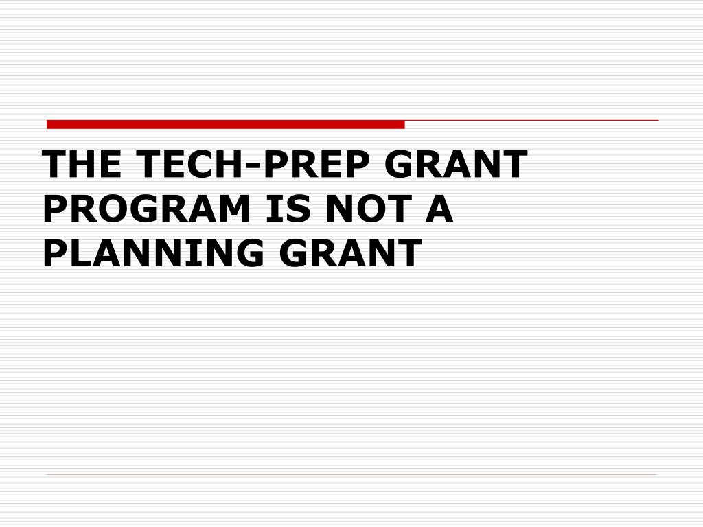 THE TECH-PREP GRANT PROGRAM IS NOT A PLANNING GRANT