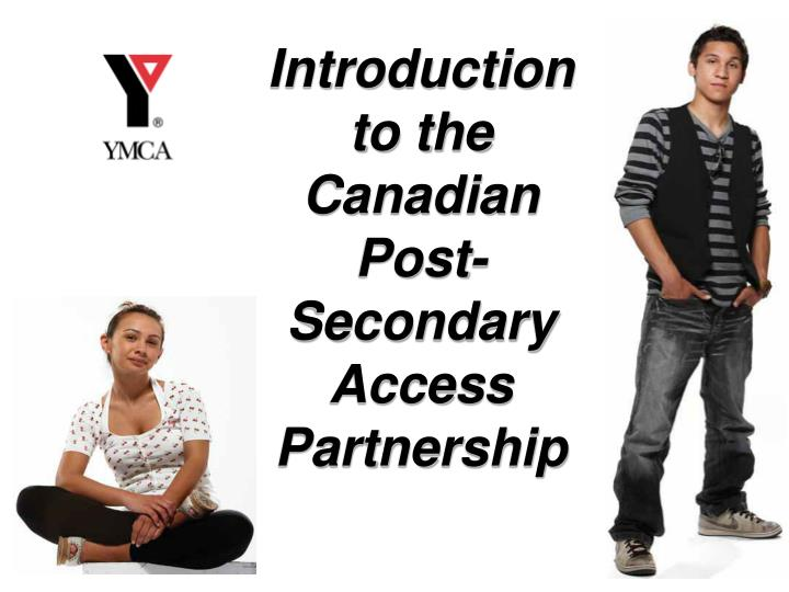 Introduction to the canadian post secondary access partnership