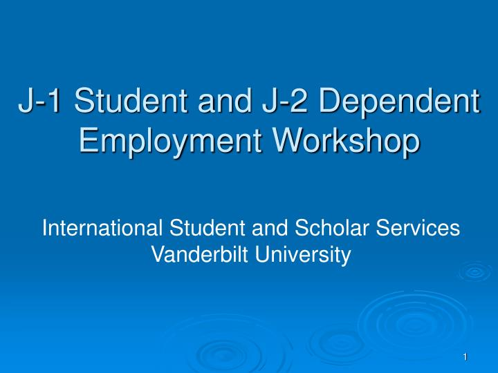 J 1 student and j 2 dependent employment workshop