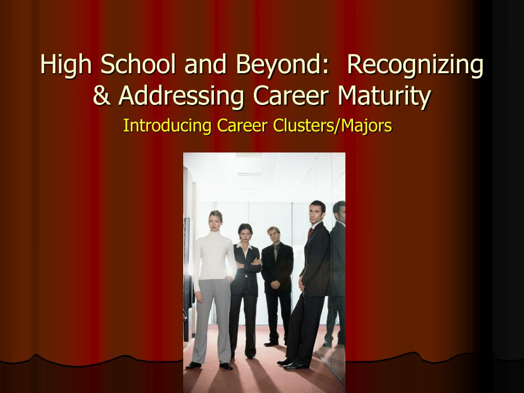 High School and Beyond:  Recognizing & Addressing Career Maturity