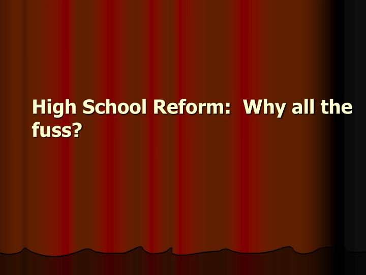 High school reform why all the fuss