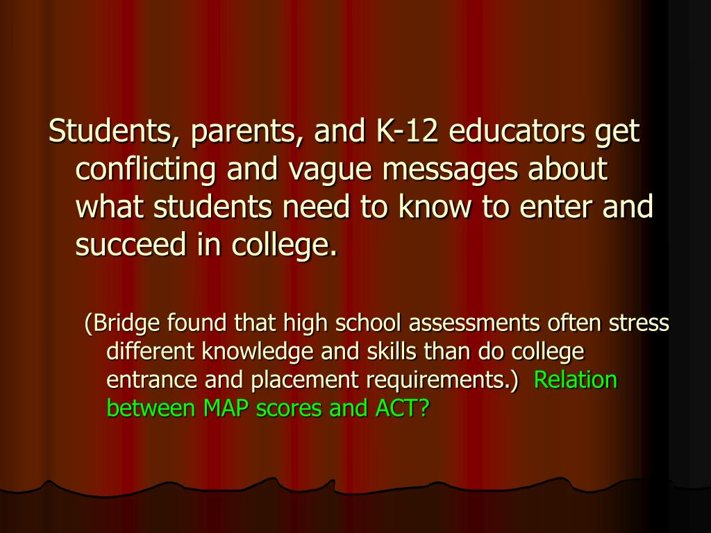 Students, parents, and K-12 educators get conflicting and vague messages about what students need to know to enter and succeed in college.
